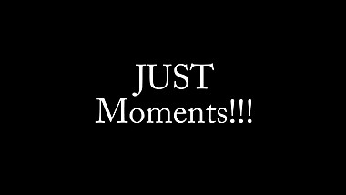 Just moments